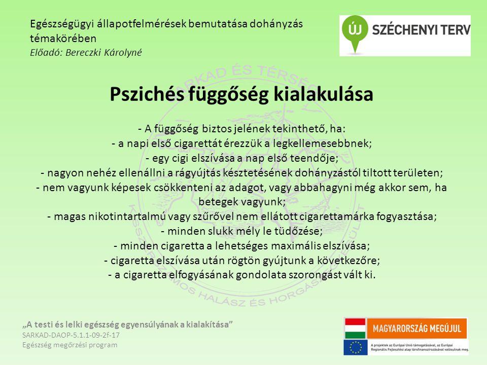 Pszichés függőség kialakulása - A függőség biztos jelének tekinthető, ha: - a napi első cigarettát érezzük a legkellemesebbnek; - egy cigi elszívása a