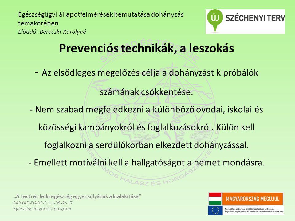 Prevenciós technikák, a leszokás - Az elsődleges megelőzés célja a dohányzást kipróbálók számának csökkentése. - Nem szabad megfeledkezni a különböző