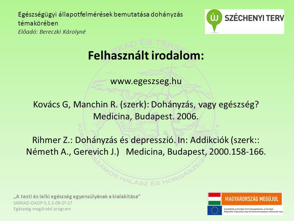 Felhasznált irodalom: www.egeszseg.hu Kovács G, Manchin R. (szerk): Dohányzás, vagy egészség? Medicina, Budapest. 2006. Rihmer Z.: Dohányzás és depres