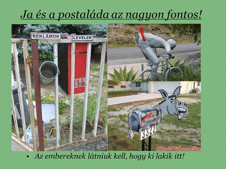 Ja és a postaláda az nagyon fontos! Az embereknek látniuk kell, hogy ki lakik itt!