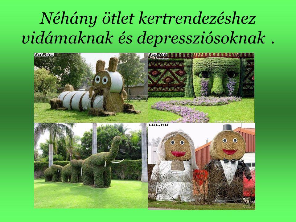 Néhány ötlet kertrendezéshez vidámaknak és depressziósoknak.