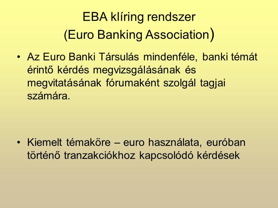 EBA klíring rendszer (Euro Banking Association ) Az Euro Banki Társulás mindenféle, banki témát érintő kérdés megvizsgálásának és megvitatásának fórumaként szolgál tagjai számára.