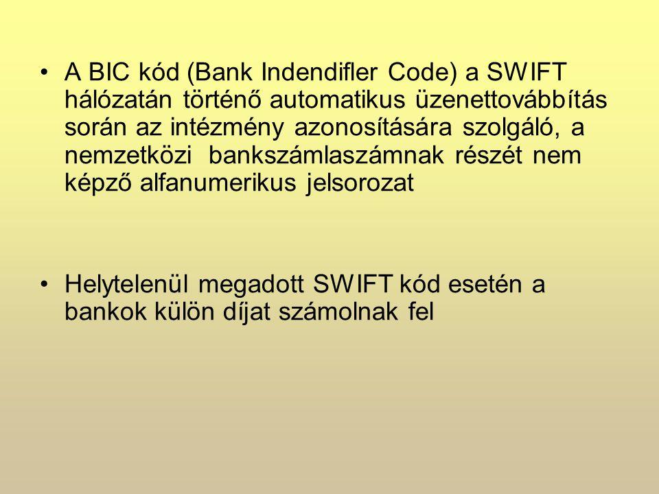 A BIC kód (Bank Indendifler Code) a SWIFT hálózatán történő automatikus üzenettovábbítás során az intézmény azonosítására szolgáló, a nemzetközi bankszámlaszámnak részét nem képző alfanumerikus jelsorozat Helytelenül megadott SWIFT kód esetén a bankok külön díjat számolnak fel