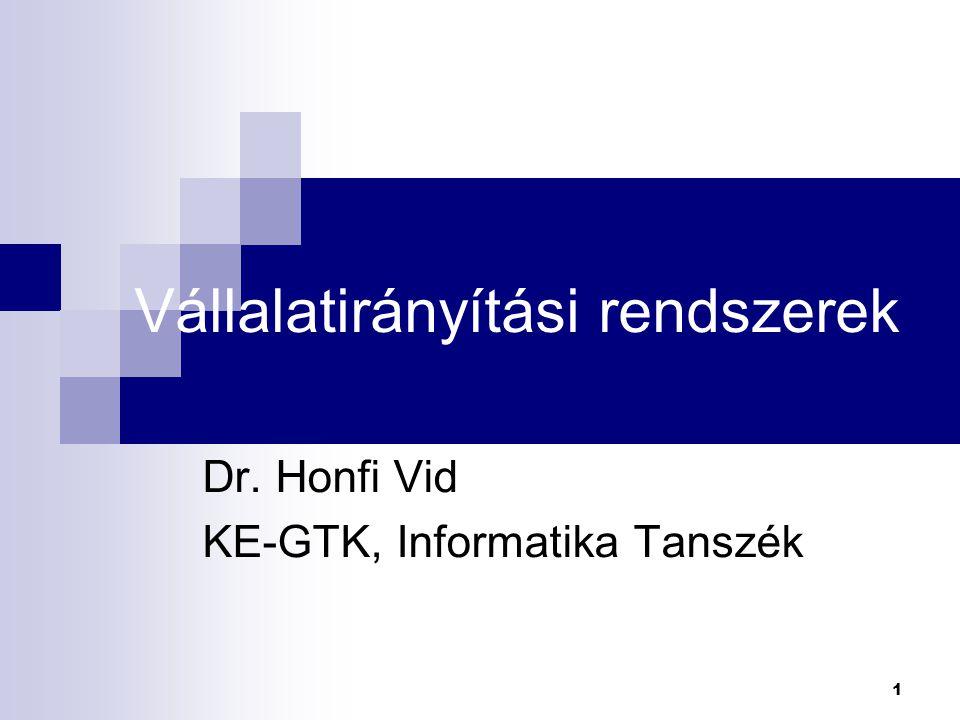1 Vállalatirányítási rendszerek Dr. Honfi Vid KE-GTK, Informatika Tanszék