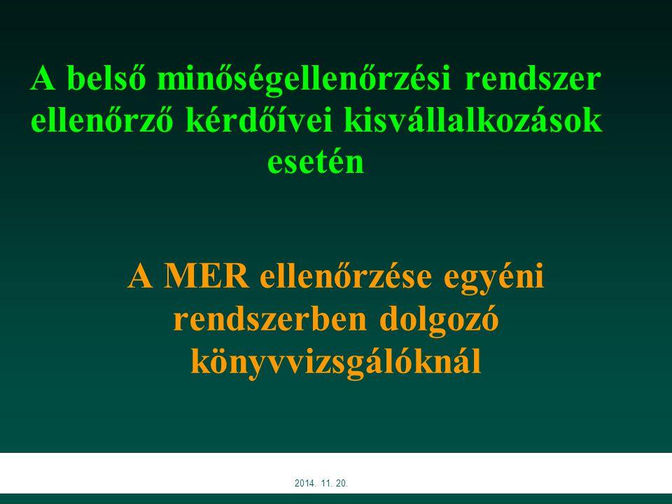 2014. 11. 20. A belső minőségellenőrzési rendszer ellenőrző kérdőívei kisvállalkozások esetén A MER ellenőrzése egyéni rendszerben dolgozó könyvvizsgá