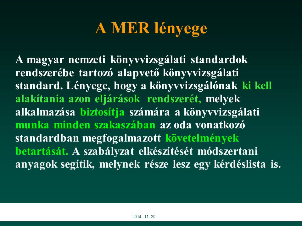 A MER megfelelősége A saját belső minőségellenőrzési rendszer akkor megfelelő, ha Testreszabott, megfelel a körülményeknek Hatékony, folyamatos ellenőrzés, megújítás alatt áll A gyakorlatban betartható és betartják Az ellenőrzési rendszer erre tekintettel módosul 2014.