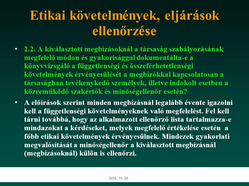 Etikai követelmények, eljárások ellenőrzése 2.2. A kiválasztott megbízásoknál a társaság szabályozásának megfelelő módon és gyakorisággal dokumentálta