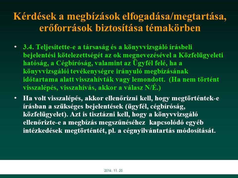 Kérdések a megbízások elfogadása/megtartása, erőforrások biztosítása témakörben 3.4. Teljesítette-e a társaság és a könyvvizsgáló írásbeli bejelentési