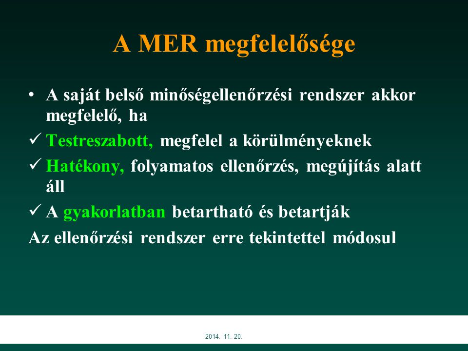 A MER megfelelősége A saját belső minőségellenőrzési rendszer akkor megfelelő, ha Testreszabott, megfelel a körülményeknek Hatékony, folyamatos ellenő