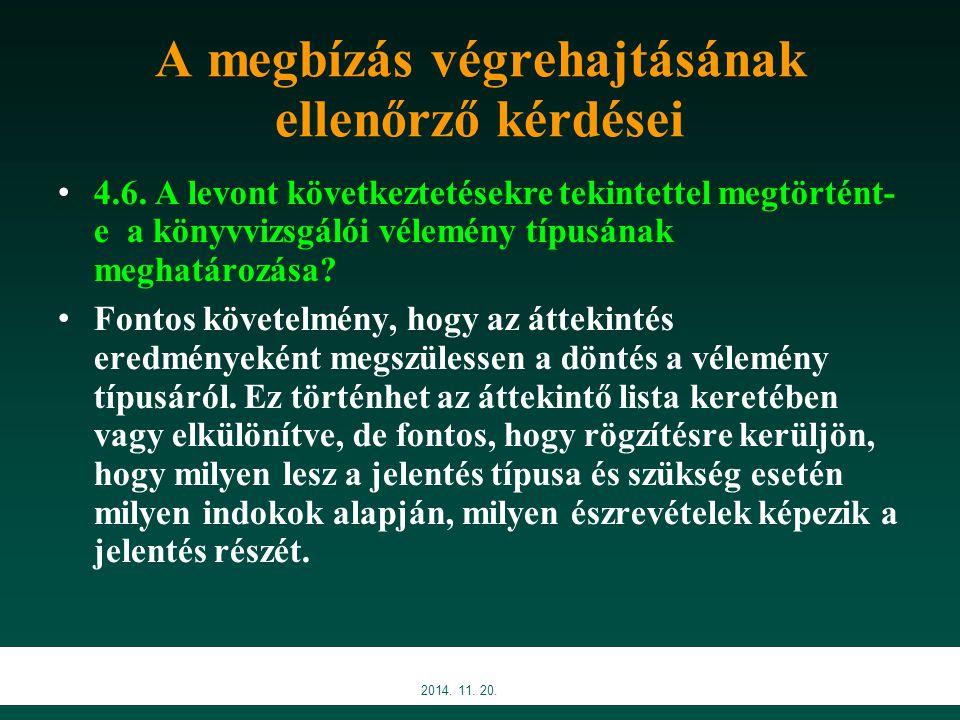 A megbízás végrehajtásának ellenőrző kérdései 4.6. A levont következtetésekre tekintettel megtörtént- e a könyvvizsgálói vélemény típusának meghatároz