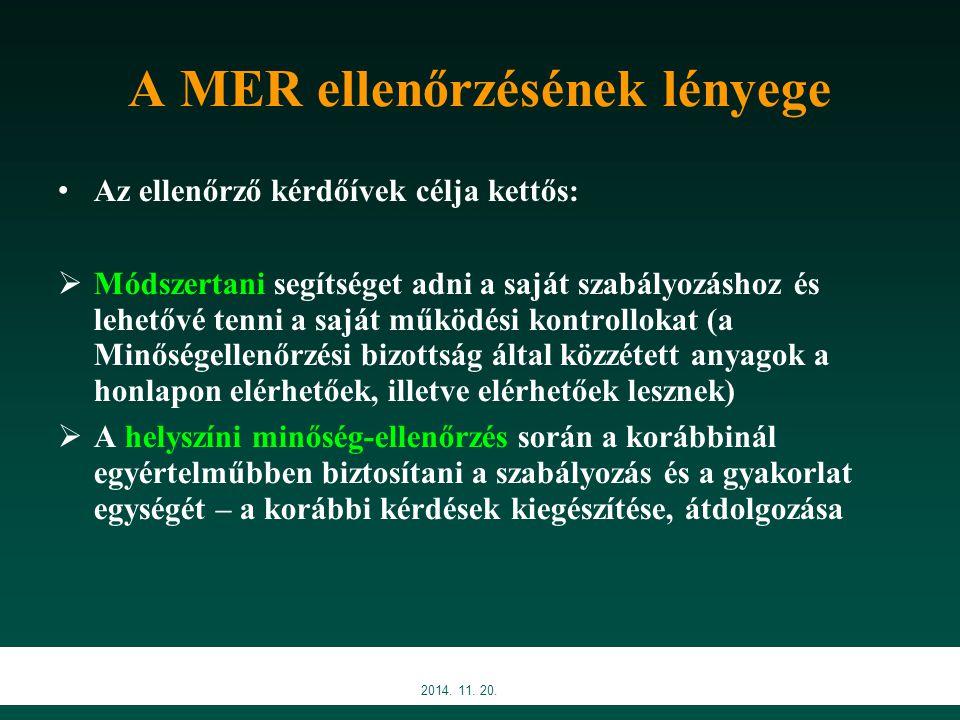 A MER ellenőrzésének lényege Az ellenőrző kérdőívek célja kettős:  Módszertani segítséget adni a saját szabályozáshoz és lehetővé tenni a saját működ