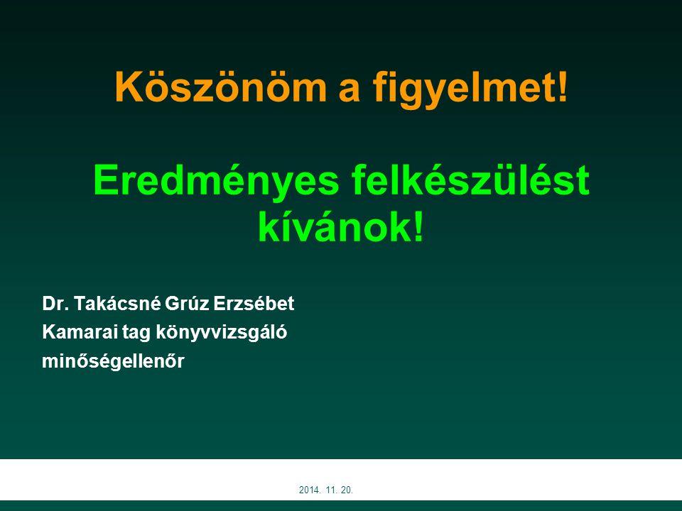 Köszönöm a figyelmet! Eredményes felkészülést kívánok! Dr. Takácsné Grúz Erzsébet Kamarai tag könyvvizsgáló minőségellenőr 2014. 11. 20.