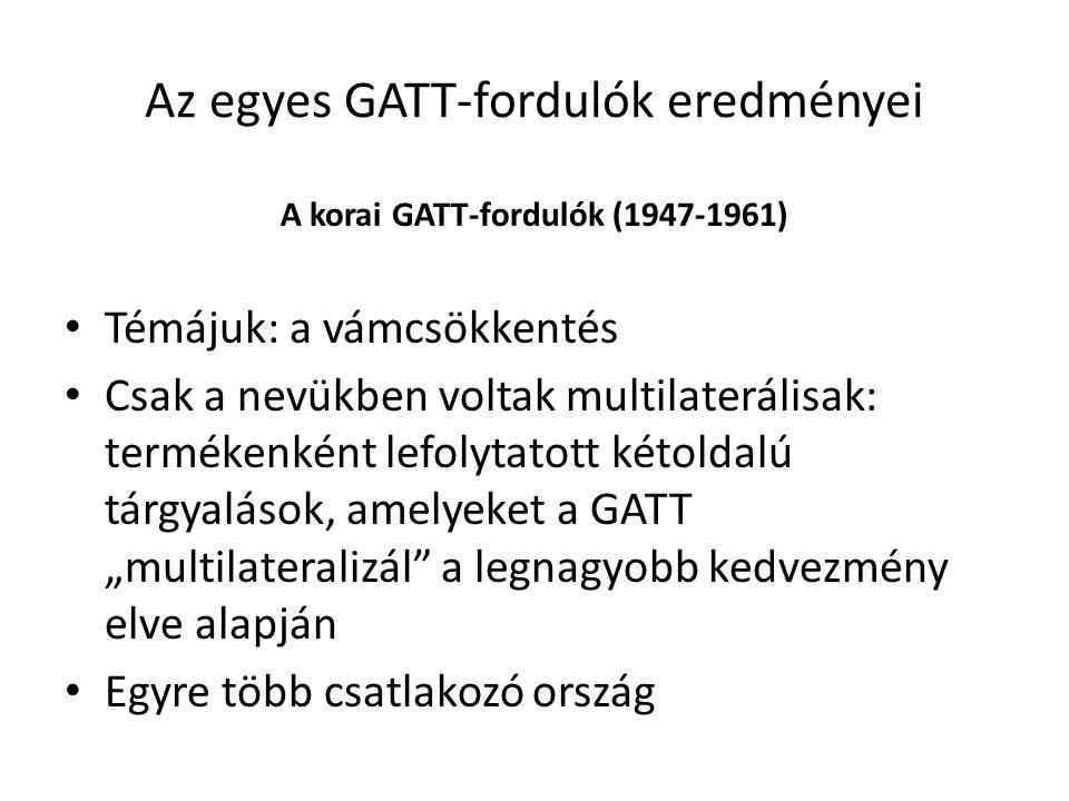 Az egyes GATT-fordulók eredményei A korai GATT-fordulók (1947-1961) Témájuk: a vámcsökkentés Csak a nevükben voltak multilaterálisak: termékenként lef