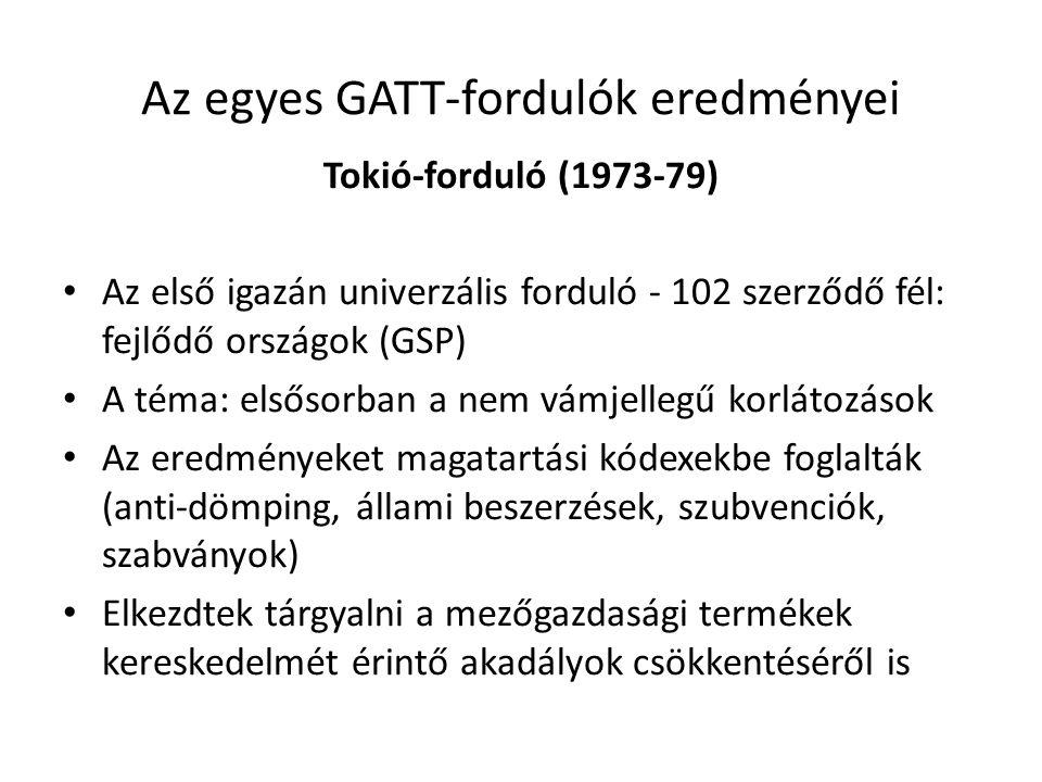 Az egyes GATT-fordulók eredményei Tokió-forduló (1973-79) Az első igazán univerzális forduló - 102 szerződő fél: fejlődő országok (GSP) A téma: elsőso