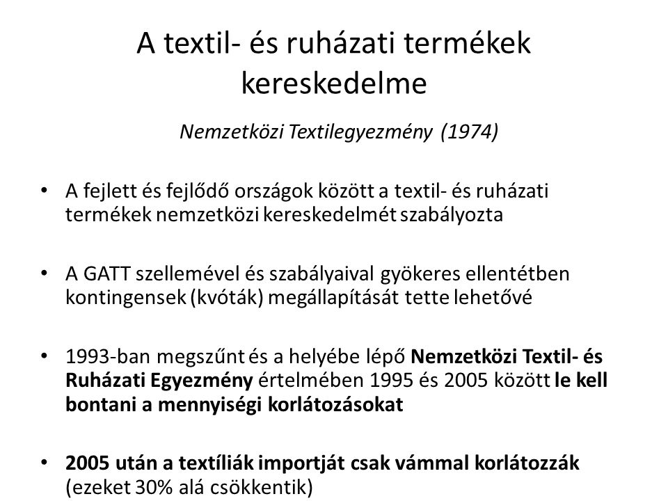 A textil- és ruházati termékek kereskedelme Nemzetközi Textilegyezmény (1974) A fejlett és fejlődő országok között a textil- és ruházati termékek nemz