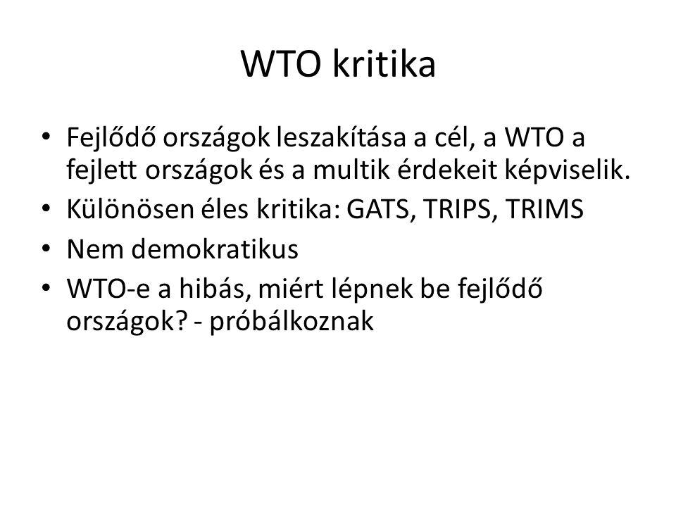WTO kritika Fejlődő országok leszakítása a cél, a WTO a fejlett országok és a multik érdekeit képviselik. Különösen éles kritika: GATS, TRIPS, TRIMS N