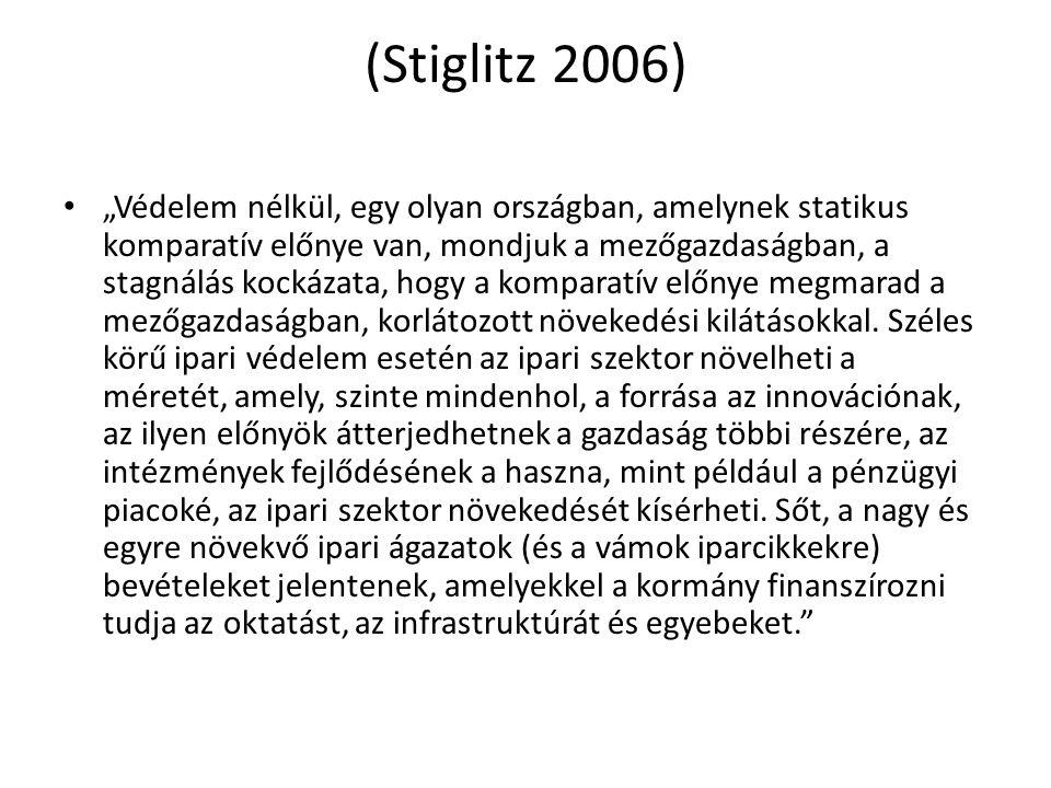 """(Stiglitz 2006) """"Védelem nélkül, egy olyan országban, amelynek statikus komparatív előnye van, mondjuk a mezőgazdaságban, a stagnálás kockázata, hogy"""