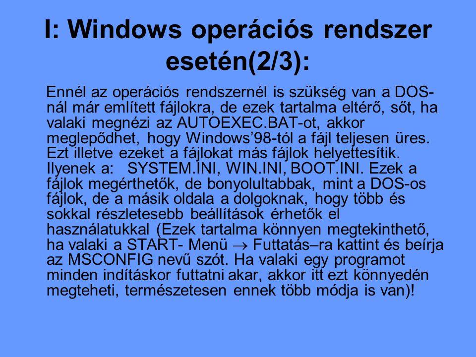 I: Windows operációs rendszer esetén(2/3): Ennél az operációs rendszernél is szükség van a DOS- nál már említett fájlokra, de ezek tartalma eltérő, sőt, ha valaki megnézi az AUTOEXEC.BAT-ot, akkor meglepődhet, hogy Windows'98-tól a fájl teljesen üres.