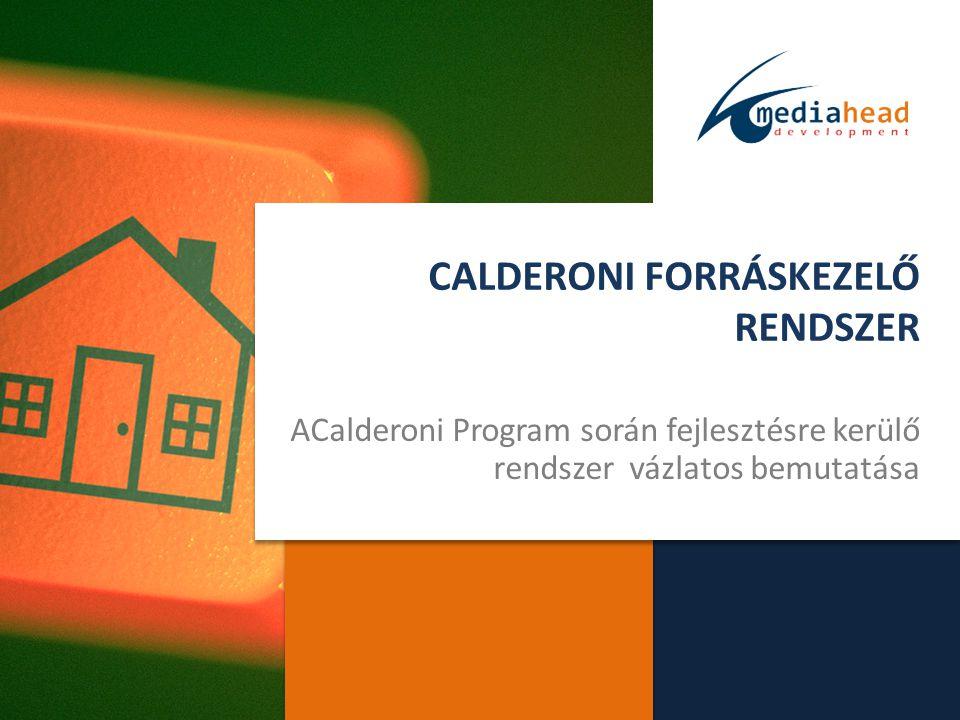 CALDERONI FORRÁSKEZELŐ RENDSZER ACalderoni Program során fejlesztésre kerülő rendszer vázlatos bemutatása
