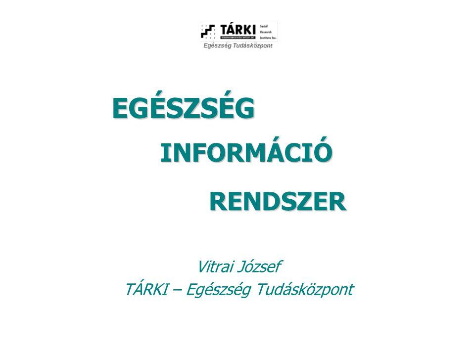 EGÉSZSÉG Vitrai József TÁRKI – Egészség Tudásközpont Egészség Tudásközpont INFORMÁCIÓ RENDSZER
