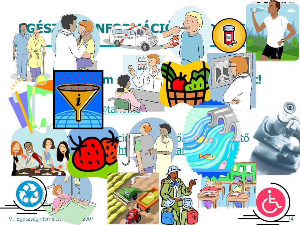 Egészség Tudásközpont VI. Egészséginformációs Fórum, 200714 EGÉSZSÉG-INFORMÁCIÓ-RENDSZER Köszönöm megtisztelő figyelmüket! Elérhetőség: vitrai@tarki.h