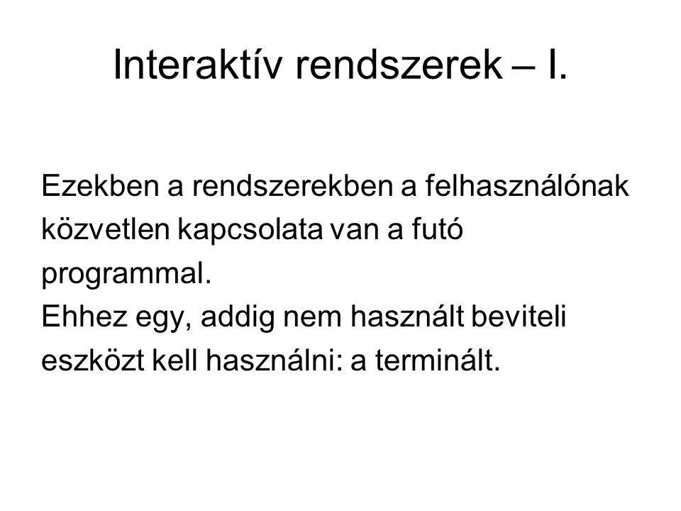 Interaktív rendszerek – I. Ezekben a rendszerekben a felhasználónak közvetlen kapcsolata van a futó programmal. Ehhez egy, addig nem használt beviteli