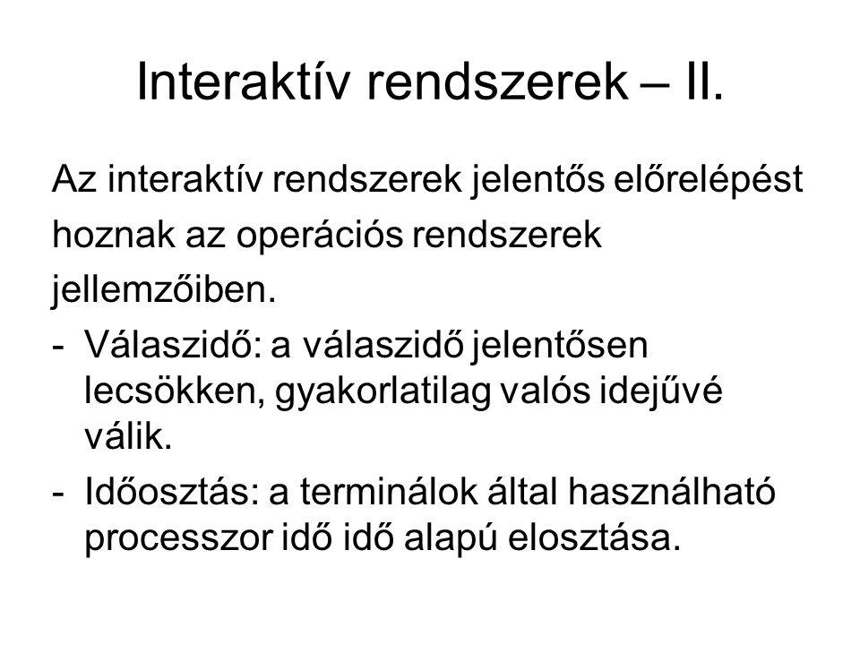 Interaktív rendszerek – II. Az interaktív rendszerek jelentős előrelépést hoznak az operációs rendszerek jellemzőiben. -Válaszidő: a válaszidő jelentő