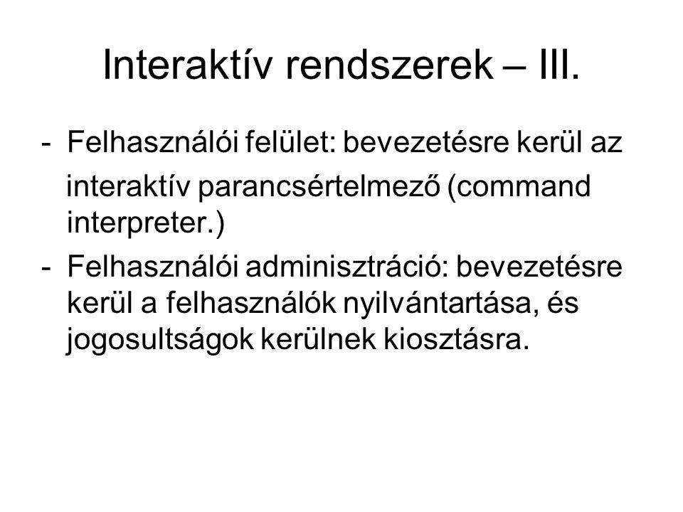 Interaktív rendszerek – III. -Felhasználói felület: bevezetésre kerül az interaktív parancsértelmező (command interpreter.) -Felhasználói adminisztrác