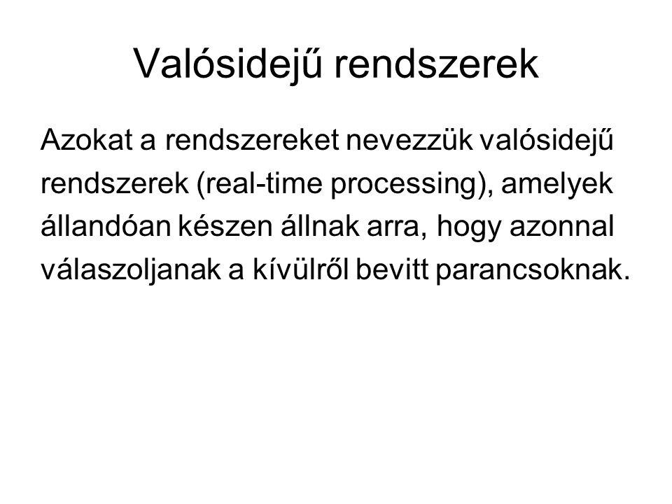 Valósidejű rendszerek Azokat a rendszereket nevezzük valósidejű rendszerek (real-time processing), amelyek állandóan készen állnak arra, hogy azonnal