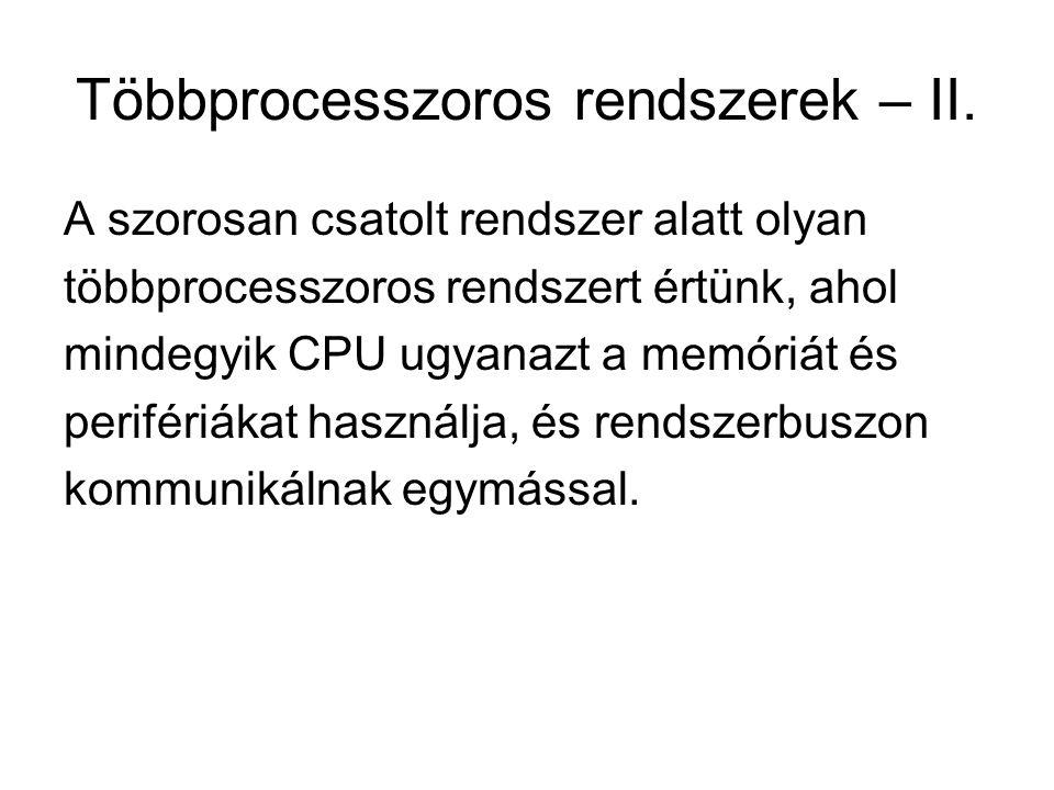 Többprocesszoros rendszerek – II. A szorosan csatolt rendszer alatt olyan többprocesszoros rendszert értünk, ahol mindegyik CPU ugyanazt a memóriát és