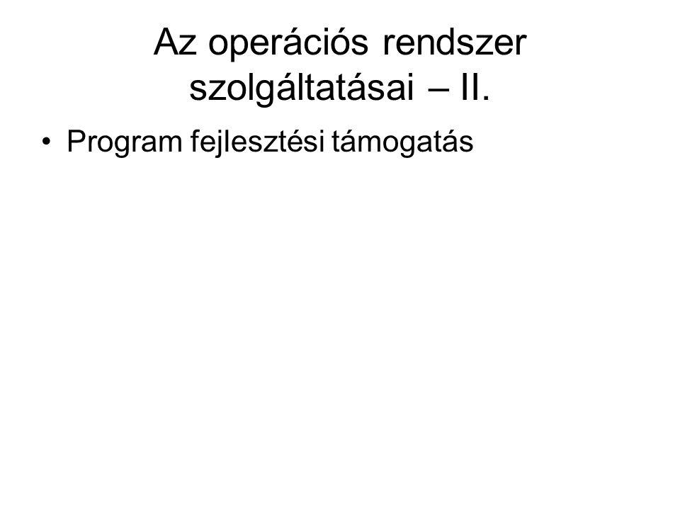 Az operációs rendszer funkcionális megközelítése Alkalmazások (Word, Excel) Magas szintű nyelvek (Pascal, C) Alacsony szintű nyelvek (Assembly) Operációs rendszer Hardver (Memória, busz, perifériák) CPU (mikroprogram, regiszterek) Logikai áramkörök (kapuk, összeadó)