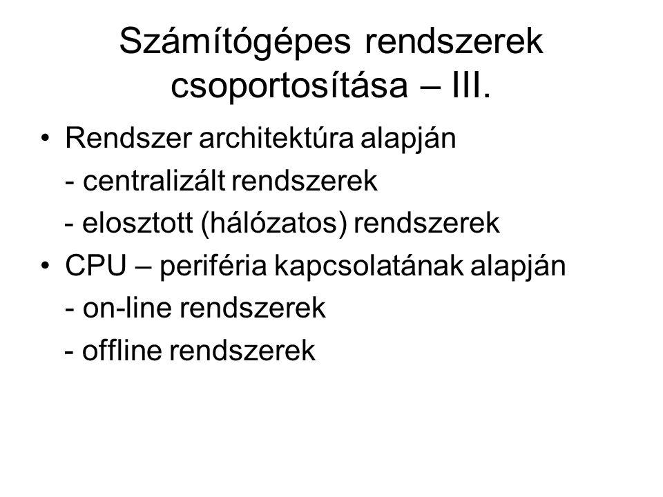 Számítógépes rendszerek csoportosítása – III. Rendszer architektúra alapján - centralizált rendszerek - elosztott (hálózatos) rendszerek CPU – perifér