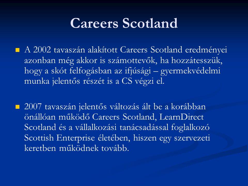 Careers Scotland A 2002 tavaszán alakított Careers Scotland eredményei azonban még akkor is számottevők, ha hozzátesszük, hogy a skót felfogásban az i
