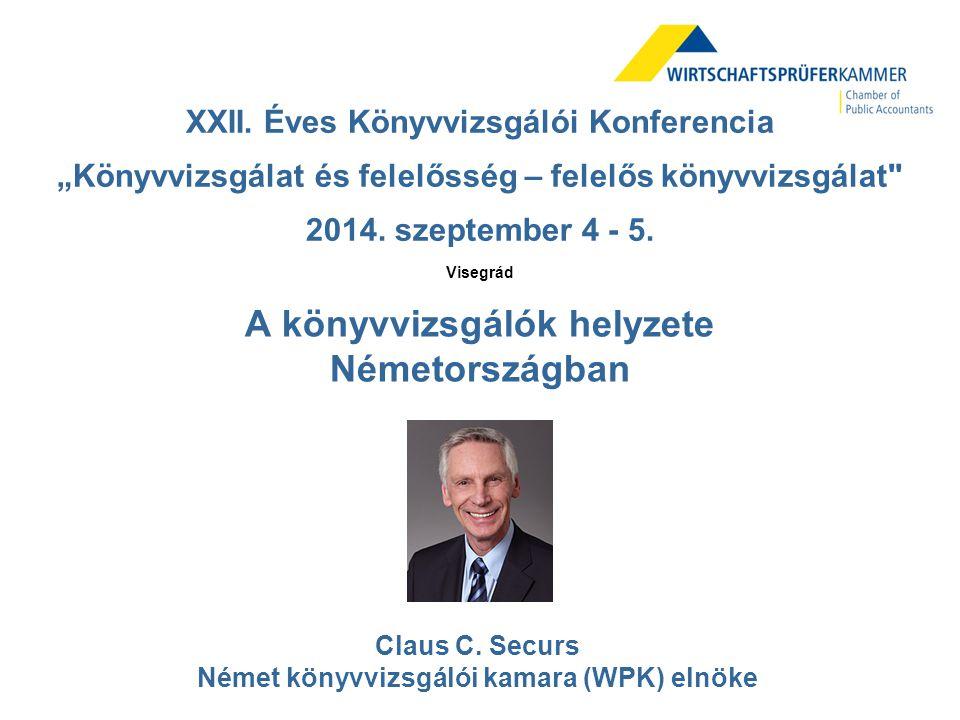 """A könyvvizsgálók helyzete Németországban Claus C. Securs Német könyvvizsgálói kamara (WPK) elnöke XXII. Éves Könyvvizsgálói Konferencia """"Könyvvizsgála"""