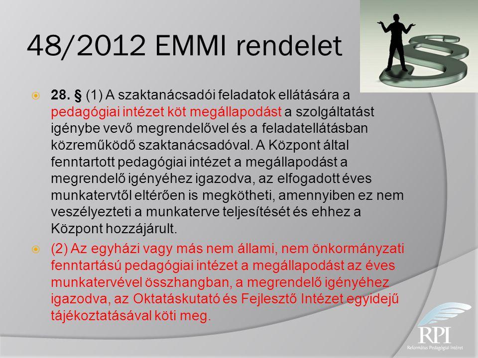 48/2012 EMMI rendelet  28. § (1) A szaktanácsadói feladatok ellátására a pedagógiai intézet köt megállapodást a szolgáltatást igénybe vevő megrendelő