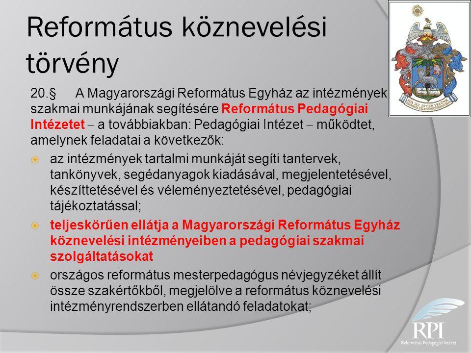 20.§A Magyarországi Református Egyház az intézmények szakmai munkájának segítésére Református Pedagógiai Intézetet  a továbbiakban: Pedagógiai Intéze