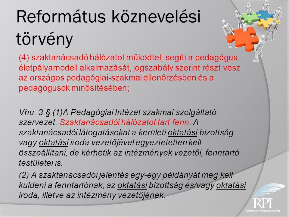 (4) szaktanácsadó hálózatot működtet, segíti a pedagógus életpályamodell alkalmazását, jogszabály szerint részt vesz az országos pedagógiai-szakmai el