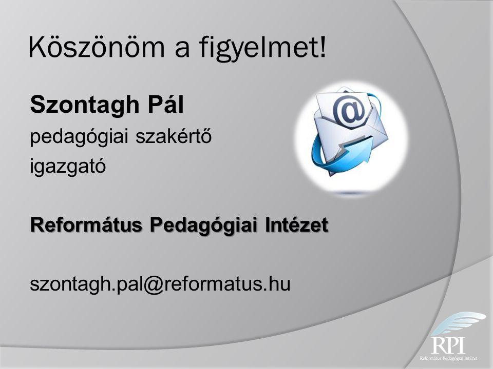 Köszönöm a figyelmet! Szontagh Pál pedagógiai szakértő igazgató Református Pedagógiai Intézet szontagh.pal@reformatus.hu