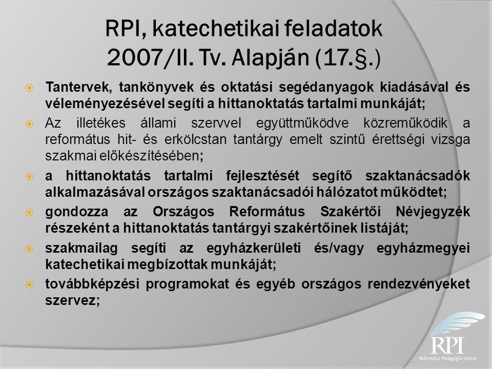 RPI, katechetikai feladatok 2007/II. Tv. Alapján (17.§.)  Tantervek, tankönyvek és oktatási segédanyagok kiadásával és véleményezésével segíti a hitt