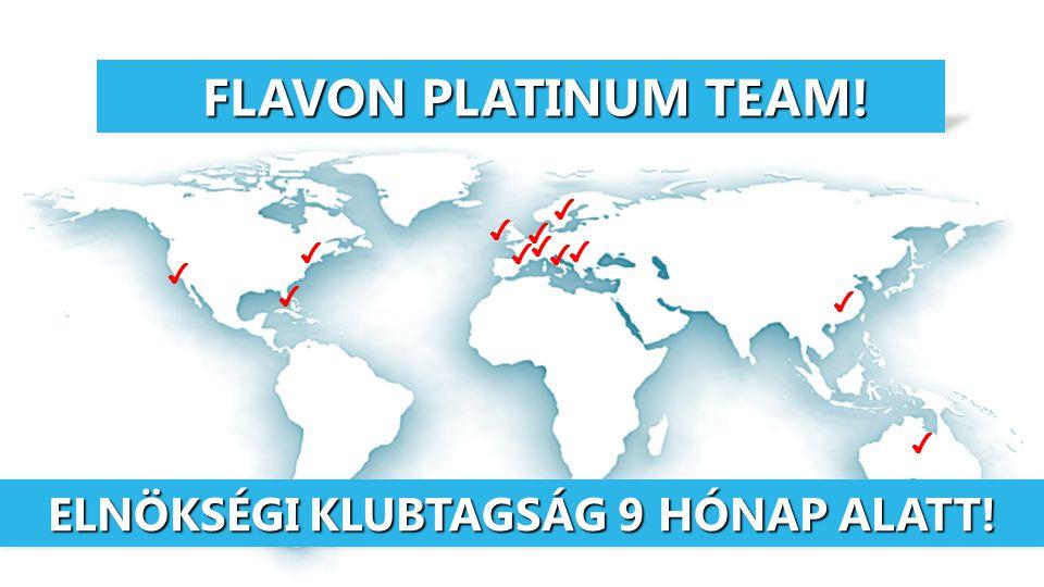 FLAVON PLATINUM TEAM! FLAVON PLATINUM TEAM! ✔ ✔ ✔ ✔ ✔ ✔ ✔ ✔ ✔ ✔ ✔ ✔ ELNÖKSÉGI KLUBTAGSÁG 9 HÓNAP ALATT!