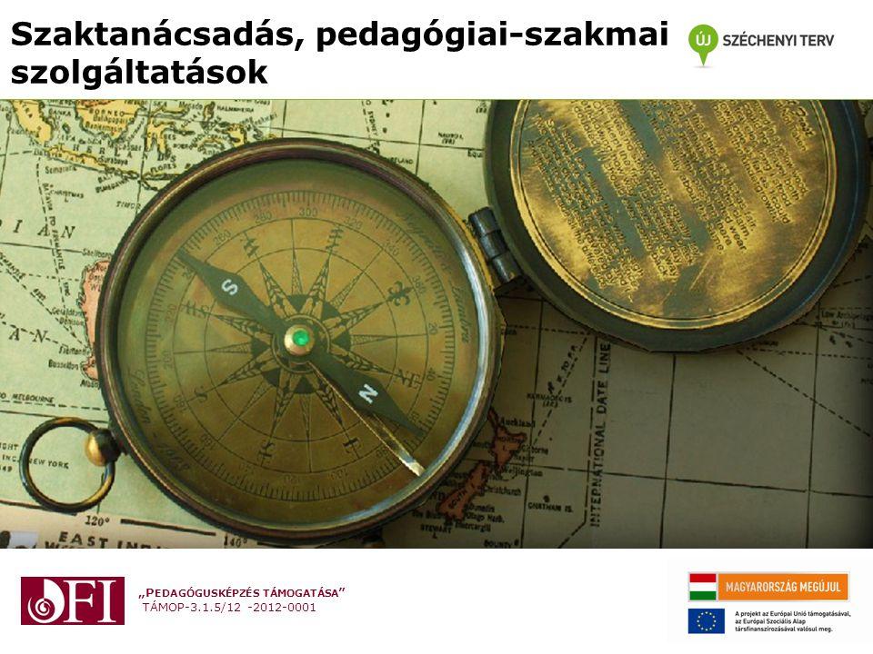 """""""P EDAGÓGUSKÉPZÉS TÁMOGATÁSA TÁMOP-3.1.5/12 -2012-0001 Szaktanácsadás, pedagógiai-szakmai szolgáltatások"""