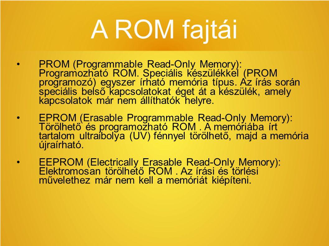 A ROM fajtái PROM (Programmable Read-Only Memory): Programozható ROM. Speciális készülékkel (PROM programozó) egyszer írható memória típus. Az írás so