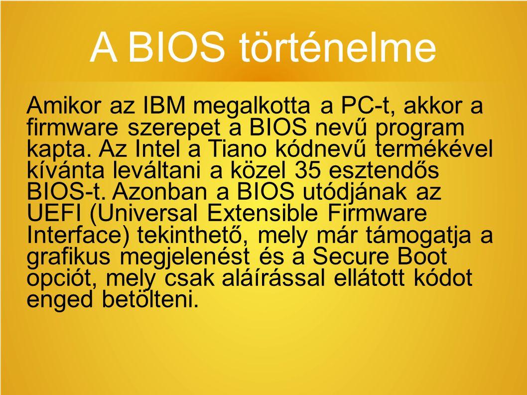 A BIOS történelme Amikor az IBM megalkotta a PC-t, akkor a firmware szerepet a BIOS nevű program kapta. Az Intel a Tiano kódnevű termékével kívánta le