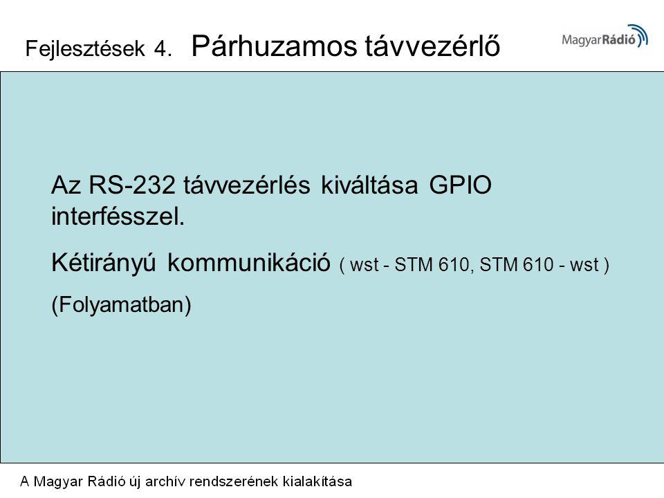 Fejlesztések 4. Párhuzamos távvezérlő Az RS-232 távvezérlés kiváltása GPIO interfésszel.