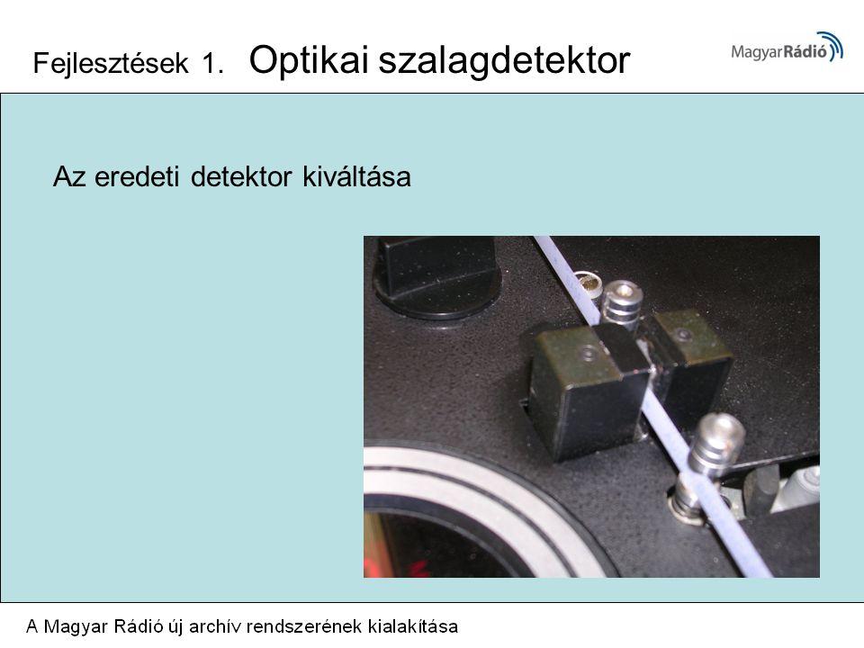 Fejlesztések 1. Optikai szalagdetektor Az eredeti detektor kiváltása