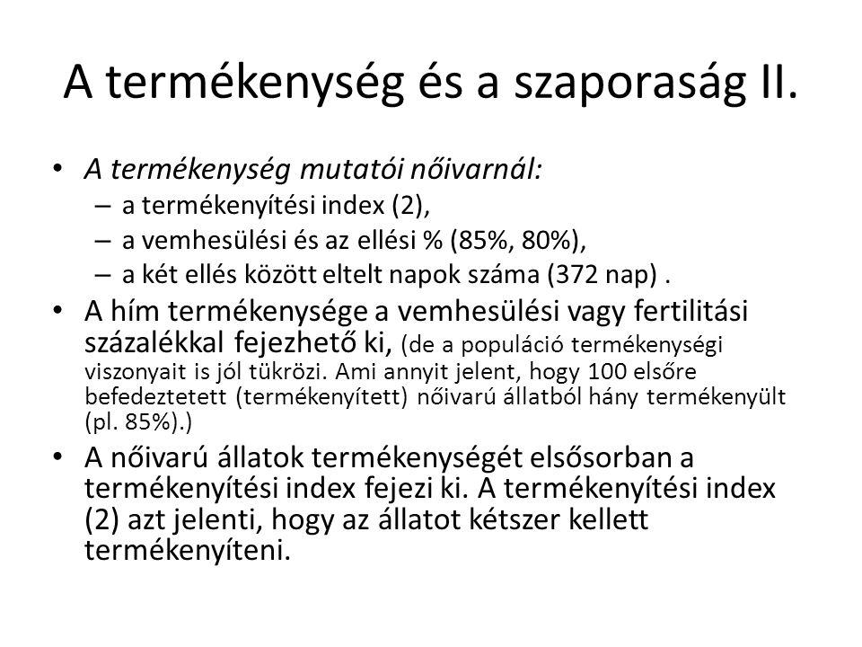 A termékenység és a szaporaság II. A termékenység mutatói nőivarnál: – a termékenyítési index (2), – a vemhesülési és az ellési % (85%, 80%), – a két