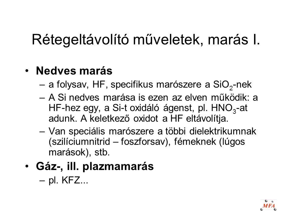 Rétegeltávolító műveletek, marás I. Nedves marás –a folysav, HF, specifikus marószere a SiO 2 -nek –A Si nedves marása is ezen az elven működik: a HF-