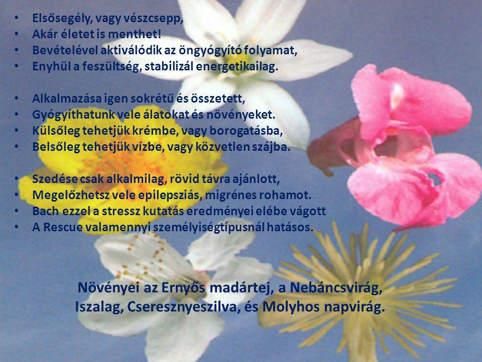 Növényei az Ernyős madártej, a Nebáncsvirág, Iszalag, Cseresznyeszilva, és Molyhos napvirág. Elsősegély, vagy vészcsepp, Akár életet is menthet! Bevét