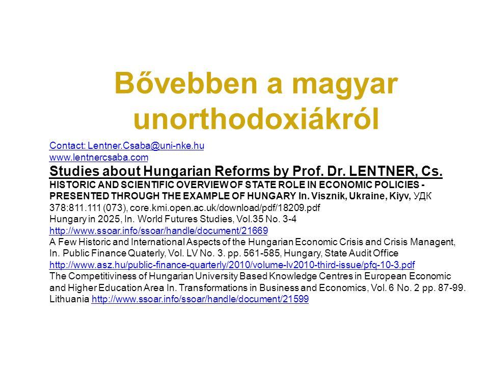 Bővebben a magyar unorthodoxiákról Contact: Lentner.Csaba@uni-nke.hu www.lentnercsaba.com Studies about Hungarian Reforms by Prof.