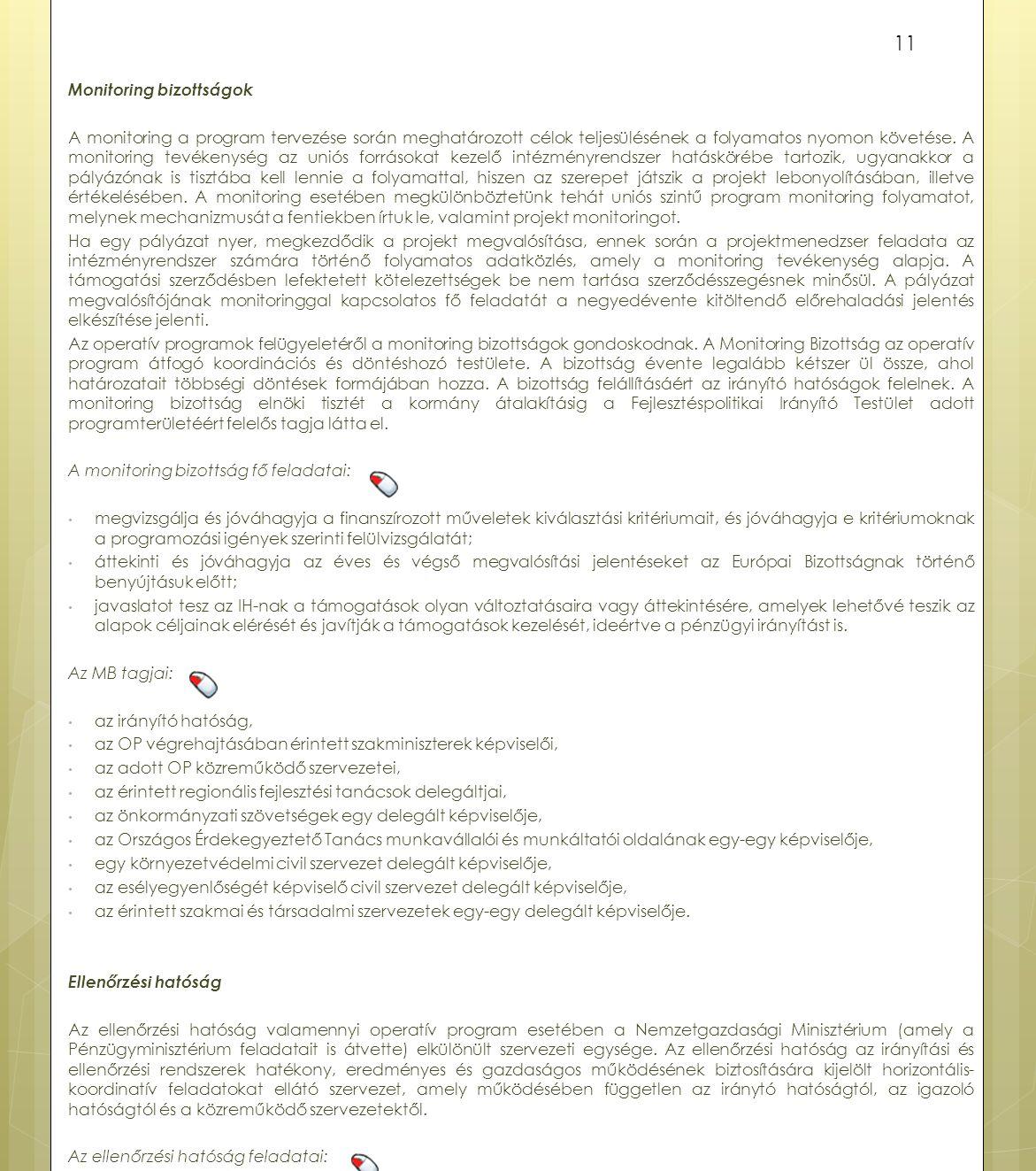 Monitoring bizottságok A monitoring a program tervezése során meghatározott célok teljesülésének a folyamatos nyomon követése. A monitoring tevékenysé
